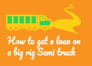 How to get a loan on a big rig semi truck