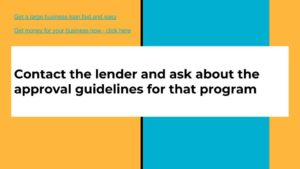 Contact the lender and ask about approval guidelines for that program