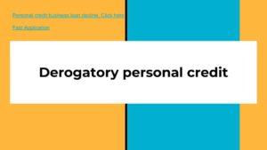 Derogatory personal credit