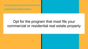 Opt for the program that most fits your commercial or residential real estate property.