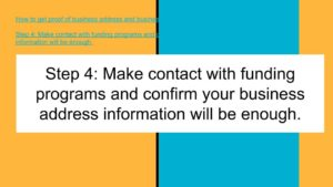 Make contact with funding programs and confirm your business address information with be enough.