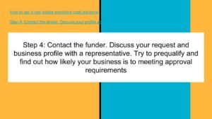 Contact the funder. Discuss your request and business profile with a representative.