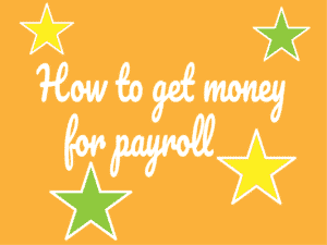 How to get money for payroll