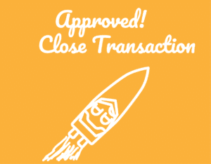 If approved, review terms. If you want to accept, provide all closing documentation and complete transaction