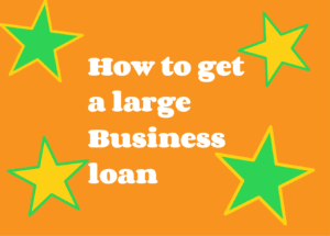 How to get a large business loan