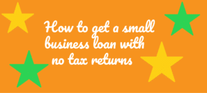 How to get a small business loan with no tax returns