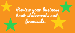 Review your business bank statements and financials