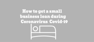 How to get a small business loan during Coronavirus covid-19