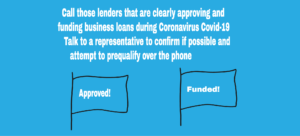 call the lenders that are making business loans during Coronavirus Covid-19
