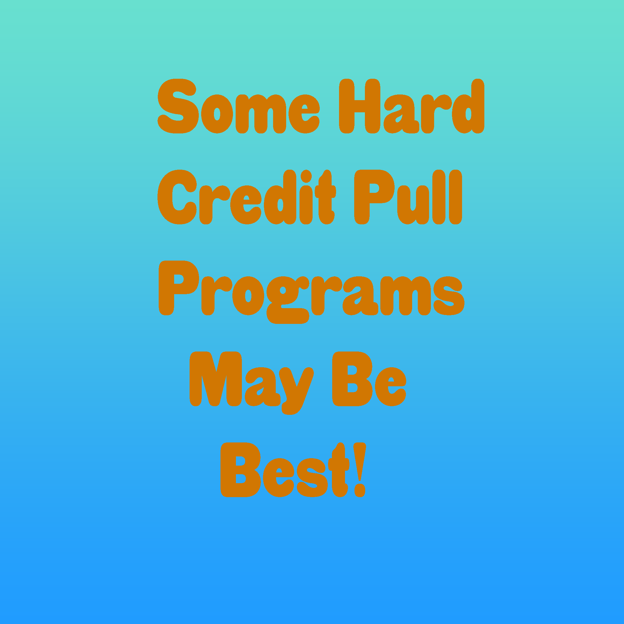 Hard Credit Pull Best Program